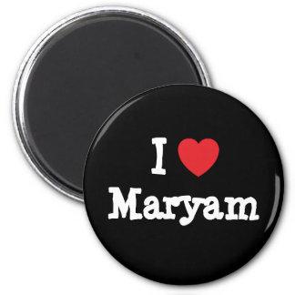 I love Maryam heart T-Shirt 2 Inch Round Magnet