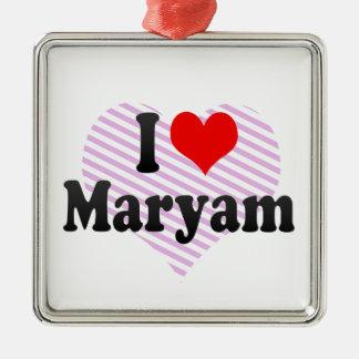I love Maryam Square Metal Christmas Ornament