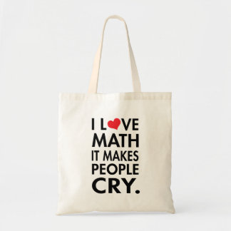 I Love Math, It makes people cry Budget Tote Bag