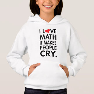 I Love Math, It makes people cry Hoodie