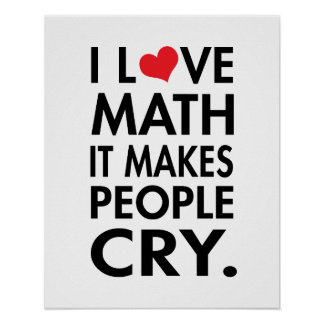 I Love Math, It makes people cry Poster