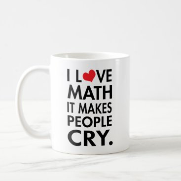 I Love Math, It makes people cry typography Classic White Coffee Mug