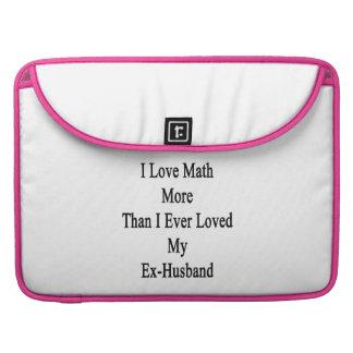 I Love Math More Than I Ever Loved My Ex Husband Sleeve For MacBooks