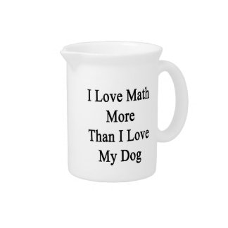 I Love Math More Than I Love My Dog Beverage Pitcher