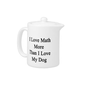 I Love Math More Than I Love My Dog Teapot