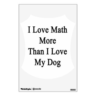 I Love Math More Than I Love My Dog Wall Sticker