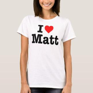 """""""I LOVE MATT"""" T-Shirt"""