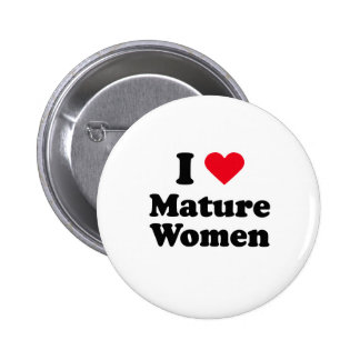I love mature women pinback button