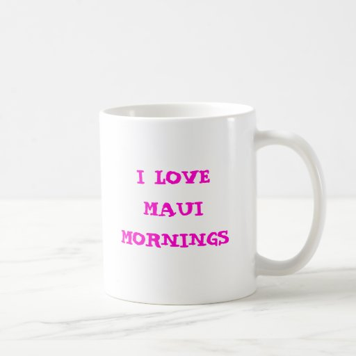 I love Maui Mornings coffee mug
