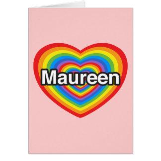 I love Maureen. I love you Maureen. Heart Card