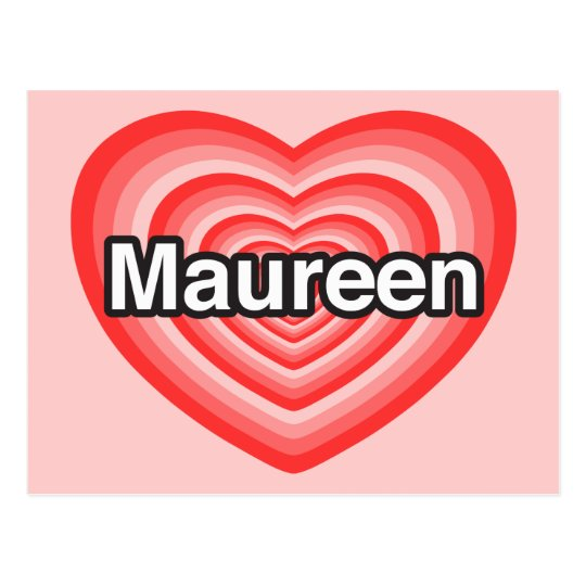 I love Maureen. I love you Maureen. Heart Postcard