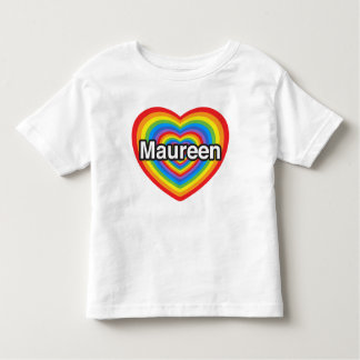 I love Maureen. I love you Maureen. Heart Toddler T-shirt