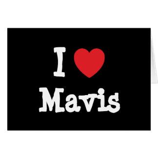 I love Mavis heart T-Shirt Greeting Cards