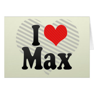 I Love Max Greeting Card