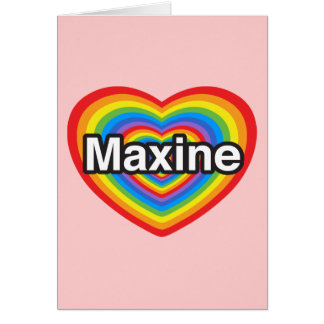 I love Maxine. I love you Maxine. Heart Greeting Card