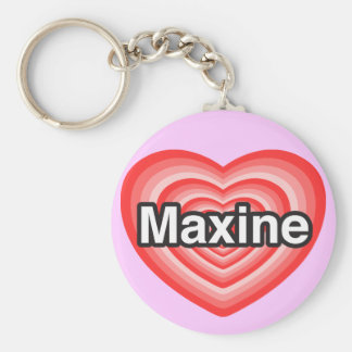 I love Maxine. I love you Maxine. Heart Key Chain