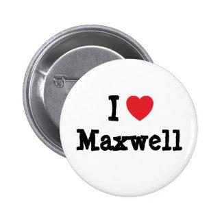 I love Maxwell heart custom personalized Pinback Button