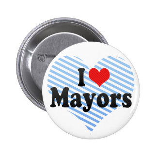 I Love Mayors Buttons