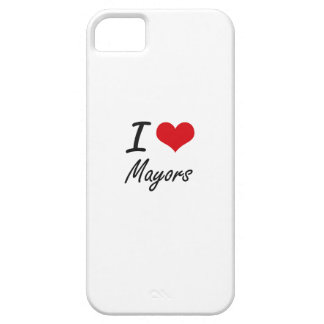 I love Mayors iPhone 5 Cover