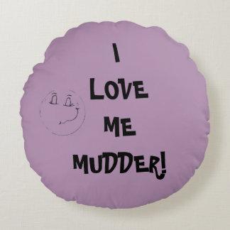 I LOVE ME MUDDER pillow Round Pillow