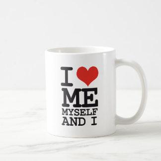 I LOVE ME MY SELF AND I COFFEE MUG
