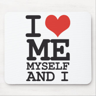 I LOVE ME MY SELF AND I MOUSE PAD