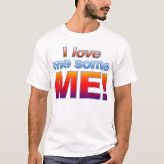 I Love Me Some ME! T-Shirt