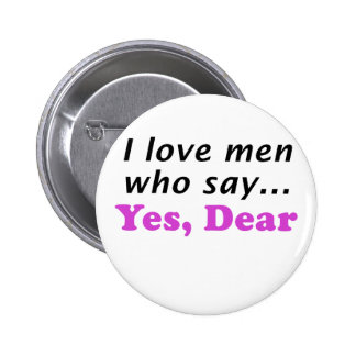 I Love Me Who Say Yes Dear Pinback Button