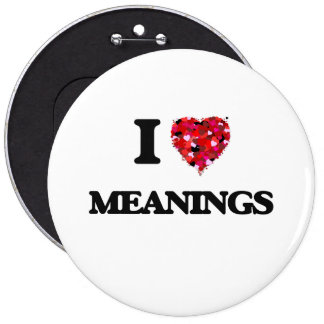 I Love Meanings 6 Inch Round Button