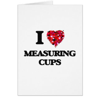 I Love Measuring Cups Greeting Card