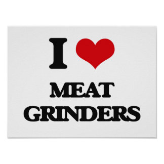 I Love Meat Grinders Posters