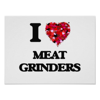 I Love Meat Grinders Poster
