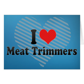 I Love Meat Trimmers Cards