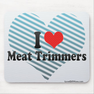 I Love Meat Trimmers Mouse Pad