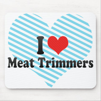 I Love Meat Trimmers Mouse Pads