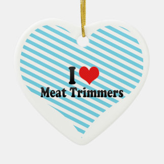 I Love Meat Trimmers Christmas Ornament