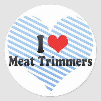 I Love Meat Trimmers Round Sticker