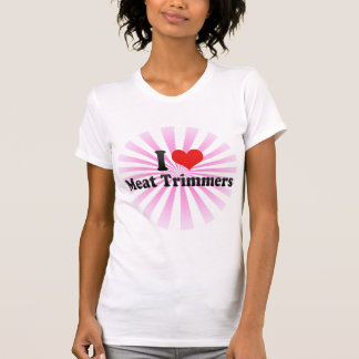 I Love Meat Trimmers Tee Shirt