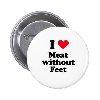 I love meat without feet 2 inch round button