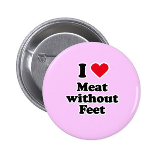I love meat without feet pinback buttons