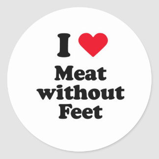 I love meat without feet round sticker