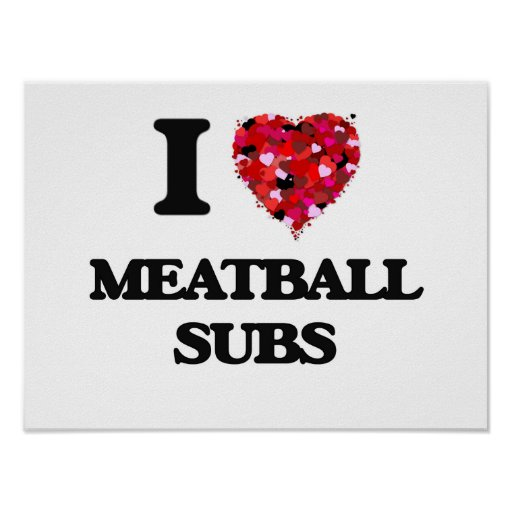 I love Meatball Subs Poster