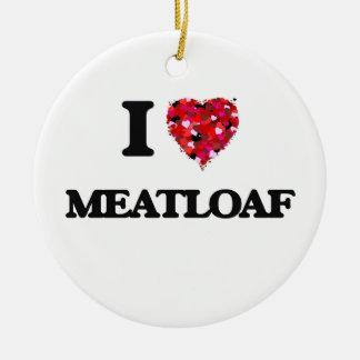 I Love Meatloaf Ceramic Ornament