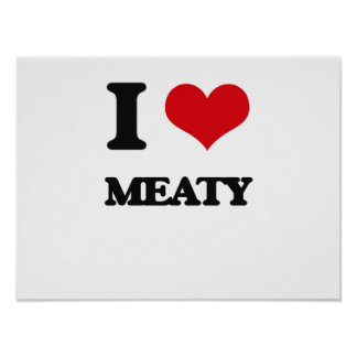 I Love Meaty Posters