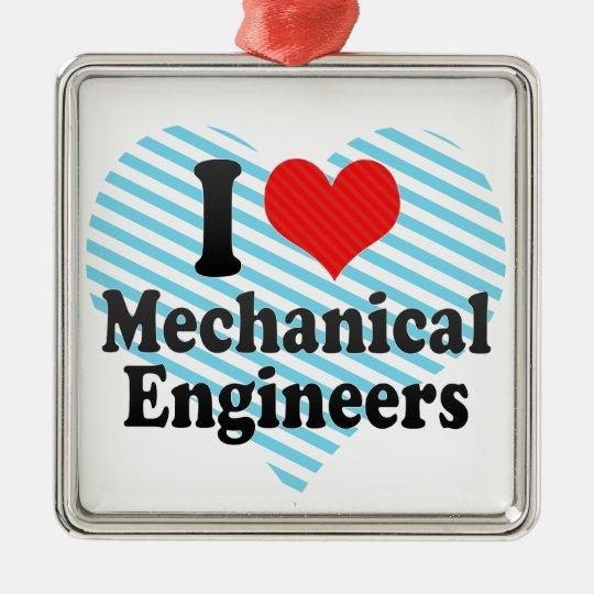 I Love Mechanical Engineers Metal Ornament