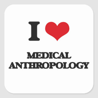 I Love Medical Anthropology Square Sticker