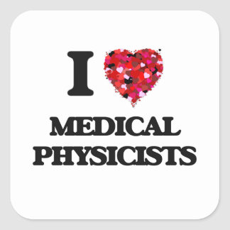 I love Medical Physicists Square Sticker