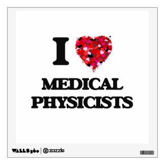 I love Medical Physicists Wall Decal