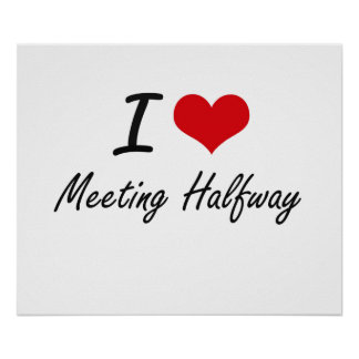 I Love Meeting Halfway Poster