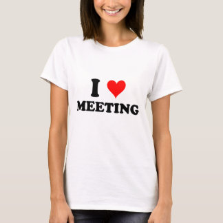 I Love Meeting T-Shirt